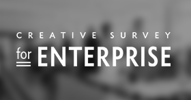 CREATIVE SURVEY for ENTERPRISE